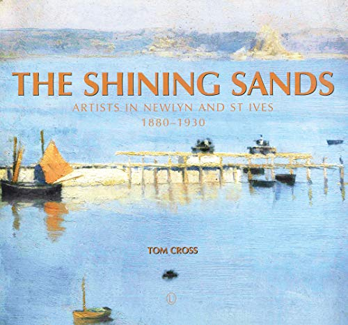 9780718894511: The Shining Sands: Artists in Newlyn and St Ives 1880-1930