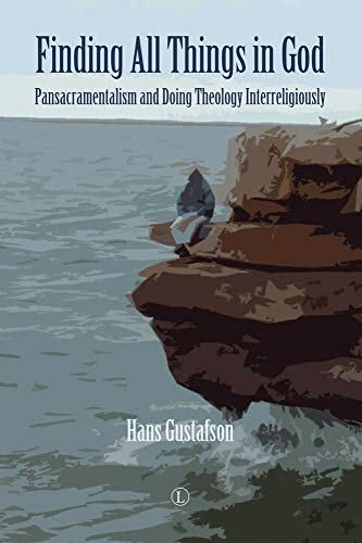 9780718894900: Finding All Things in God: Pansacramentalism and Doing Theology Interreligiously