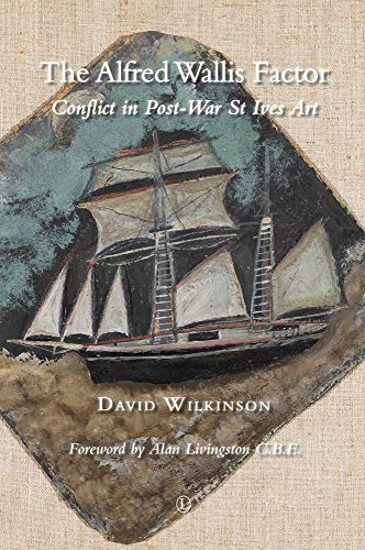 9780718894979: The Alfred Wallis Factor: Conflict in Post-War St Ives Art