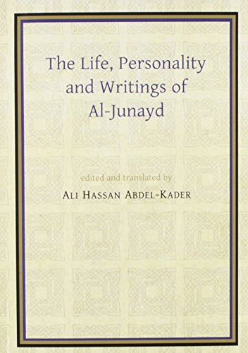 The Life, Personality and Writings of al-Junayd: Ali Hassan Abdel-Kader