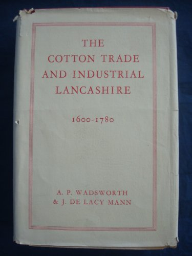 9780719000270: Cotton Trade and Industrial Lancashire, 1600-1780