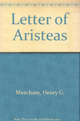 The Letter of Aristeas A Linguistic Study with Special Reference to the Greek Bible: Meecham, Henry...