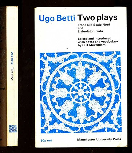 9780719001970: UGO BETTI - TWO PLAYS: Frana allo Scalo Nord and L'aiuola bruciata. (Italian texts)