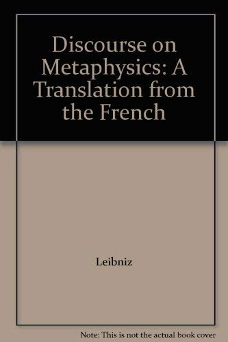 Leibniz: Discourse on Metaphysics: Leibniz; Peter G. Lucas and Leslie Grint (rans from French based...