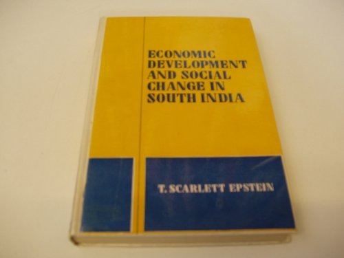 Economic Development and Social Change in South India: Epstein, T.S.
