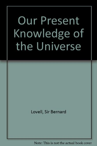Our Present Knowledge of the Universe (071900313X) by Sir Bernard Lovell