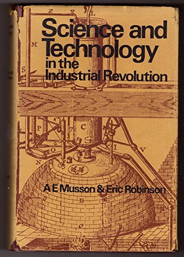 Science and Technology in the Industrial Revolution.: MUSSON, A. E. & Eric ROBINSON: