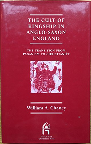 9780719003721: The cult of kingship in Anglo-Saxon England;: The transition from paganism to Christianity (Reprint Editions of Manchester University Press)