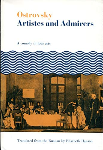 Artistes and Admirers: A Comedy in Four Acts (Classics of drama in English translation): Aleksandr ...