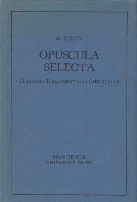 Opuscula selecta : Classica, Hellenistica, Christiana: Zuntz, G.