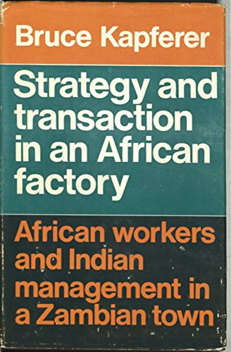 9780719004346: Strategy and Transaction in an African Factory: African Workers and Indian Management in a Zambian Town