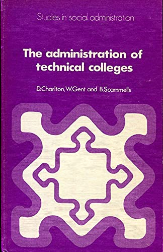 Administration of Technical Colleges (Studies in social administration): Charlton, D., etc.