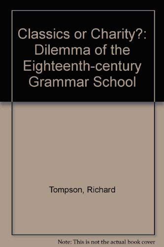 Classics or Charity? The Dilemma of the 18th Century Grammar School