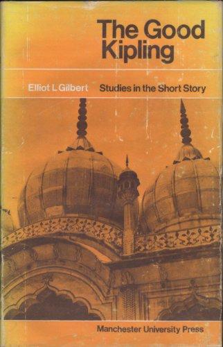 THE GOOD KIPLING: STUDIES IN THE SHORT STORY.: Elliot L. Gilbert.