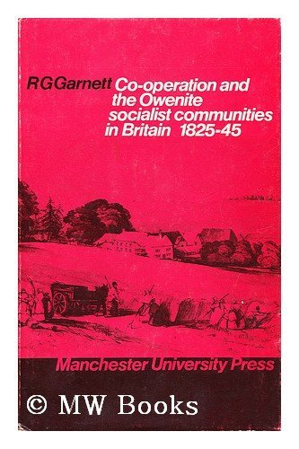 Co-operation and the Owenite Socialist Communities in Britain, 1825-45: Garnett, Ronald George