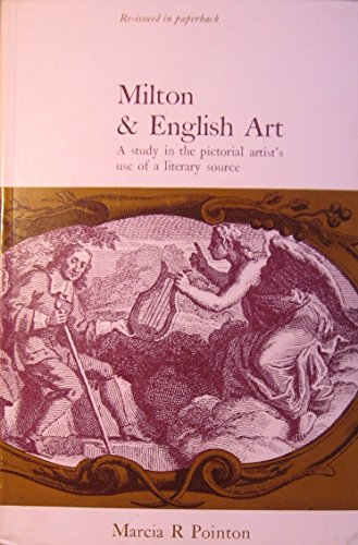 Milton and English Art: A Study in the Pictorial Artist's Use of a Literary Source (0719005930) by Marcia Pointon
