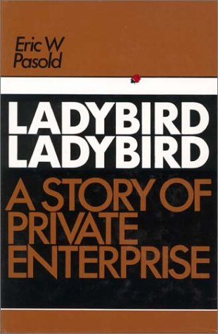 Ladybird, Ladybird: A Story of Private Enterprise: Pasold, Eric W.
