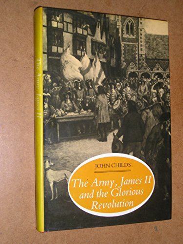 Army, James II and the Glorious Revolution: Childs, John