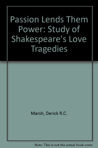 9780719007187: Passion Lends Them Power: Study of Shakespeare's Love Tragedies