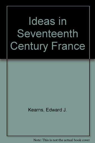 Ideas in Seventeenth Century France: Kearns, Edward J.