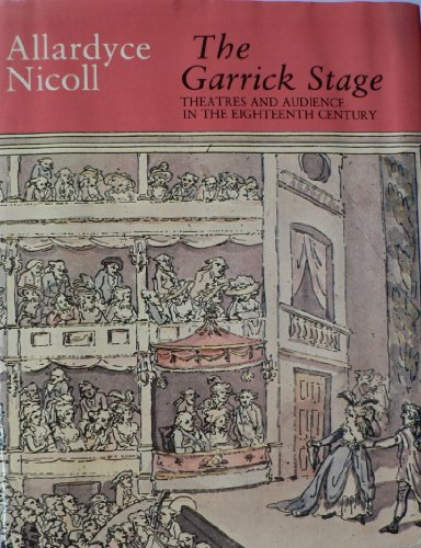 Garrick Stage: Theatres and Audience in the Eighteenth Century: Nicoll, Allardyce