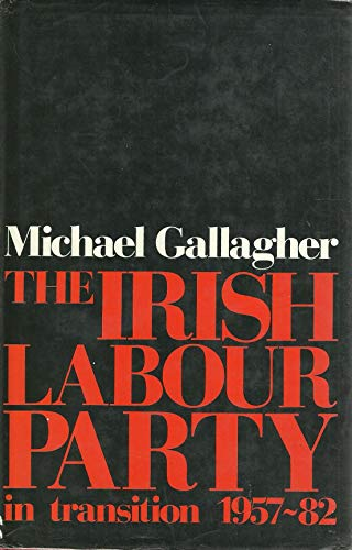Irish Labour Party in Transition, 1957-82: Michael Gallagher
