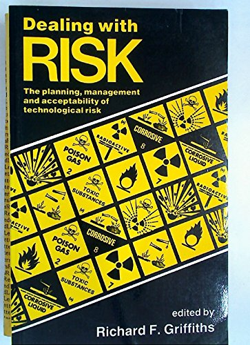 Dealing with Risk: Planning, Management and Acceptability of Technological Risk.: Griffiths, ...