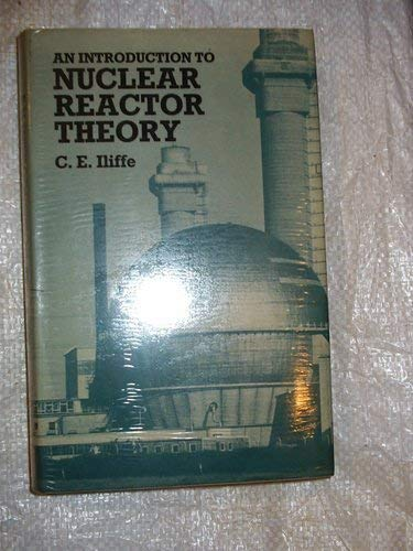 An Introduction to Nuclear Reactor Theory: C E Iliffe