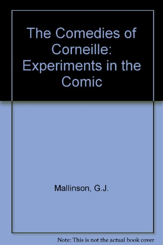 The comedies of Corneille. Experiments in the comic.: MALLINSON, G.J.