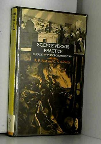 Science Versus Practice: Chemistry in Victorian Britain.: Bud, Robert