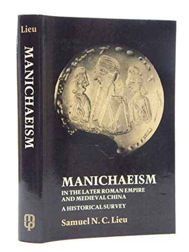 9780719010880: Manichaeism: In the Later Roman Empire and Medieval China - An Historical Survey (Reprint editions of Manchester University Press)