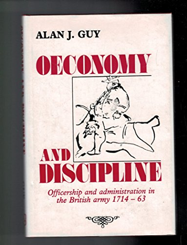 ECONOMY AND DISCIPLINE OFFICERSHIP AND ADMINISTRATION IN THE BRITISH ARMY 1714-63
