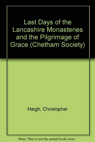 9780719011504: Last Days of the Lancashire Monasteries and the Pilgrimage of Grace (Chetham Society S.)