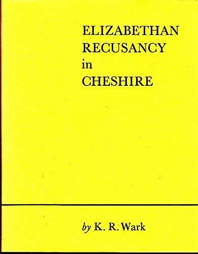 Elizabethan Recusancy in Cheshire: Wark, K. R.