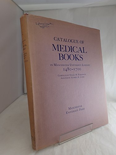 CATALOGUE OF MEDICAL BOOKS IN MANCHESTER UNIVERSITY LIBRARY 1480-1700: Parkinson, Ethel M. and ...