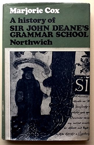 A History of Sir John Deane's Grammar School, Northwich 1557 - 1908, with a Chapter on Later ...