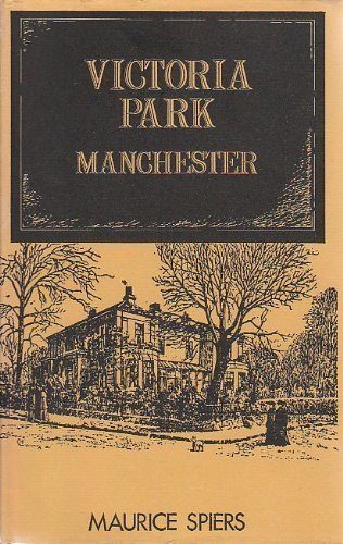 VICTORIA PARK MANCHESTER: A Nineteenth-century Suburb in its social and Administrative Context.: ...