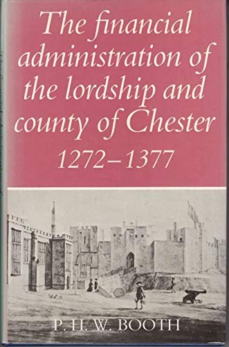9780719013379: Financial Administration of the Lordship and County of Chester, 1272-1377 (Remains, Historical and Literary, Connected With the Palatine Counties of Lancaster and Chester, 3rd Ser., V. 28)