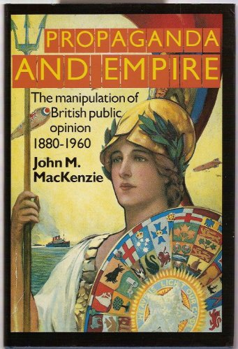 9780719014994: Propaganda and Empire: Manipulation of British Public Opinion, 1880-1960