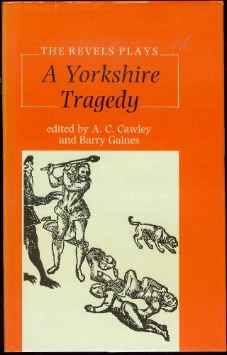 A Yorkshire Tragedy (Revels Plays): Cawley, A. C.
