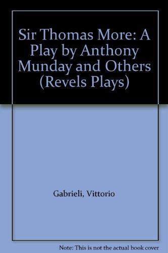 Sir Thomas More: A Play by Anthony: Gabrieli, Vittorio, Melchiori,