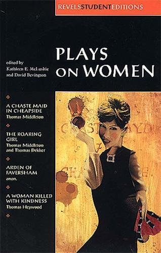 9780719015649: Plays on Women: A Chaste Maid in Cheapside, the Roaring Girl, Arden of Faversham, and a Woman Killed With Kingness (Revels Student Editions)