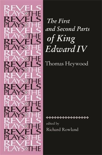 The First and Second Parts of King Edward IV: By Thomas Heywood (The Revels Plays)