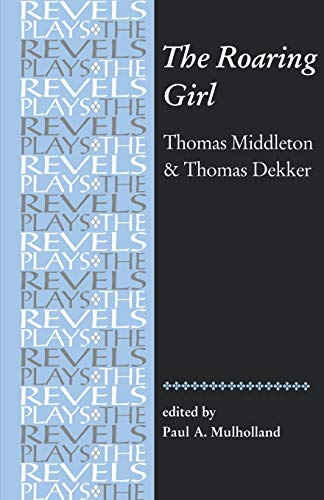 9780719016301: The Roaring Girl: Thomas Middleton & Thomas Dekker (Revels Plays MUP)