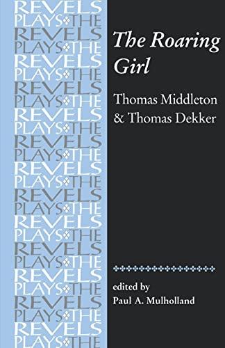 The Roaring Girl: Thomas Middleton & Thomas Dekker (Revels Plays MUP)