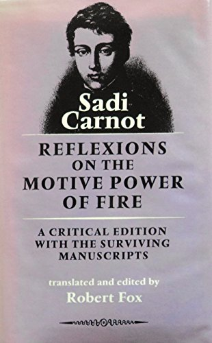Reflections on the Motive Power of Fire: A Critical Edition with the Surviving Manuscripts: Carnot,...