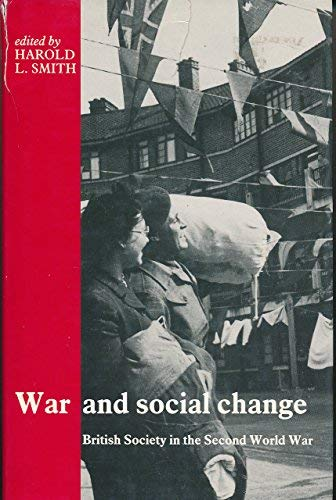War and Social Change: British Society in the Second World War