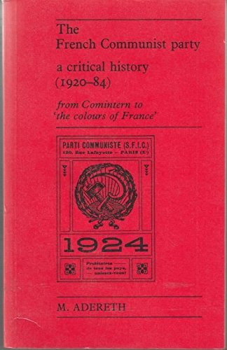 9780719018039: The French Communist Party: A Critical History, 1920-84