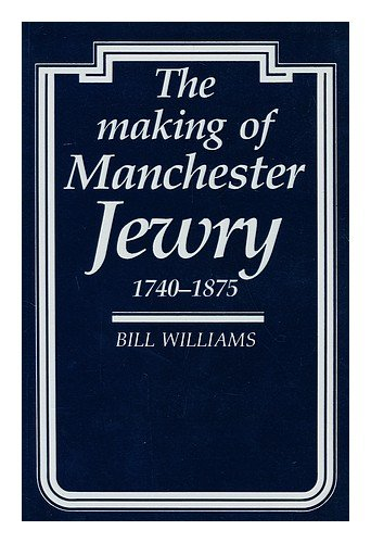 The Making of Manchester Jewry, 1740-1875 (9780719018244) by Williams, Bill