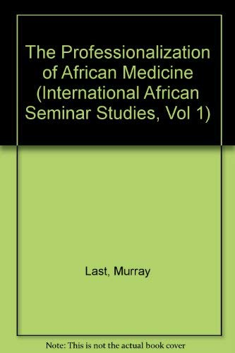 The Professionalisation of African Medicine: Last, Murray